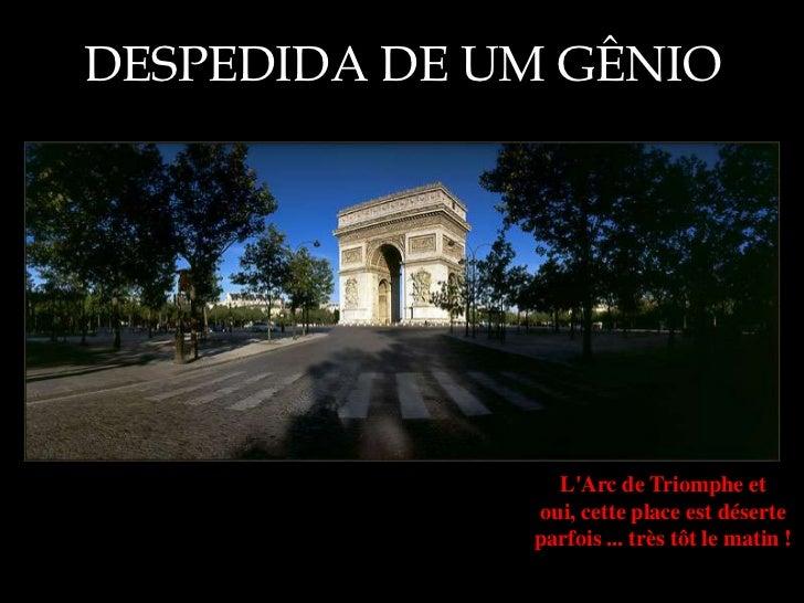 DESPEDIDA DE UM GÊNIO                LArc de Triomphe et              oui, cette place est déserte              parfois .....