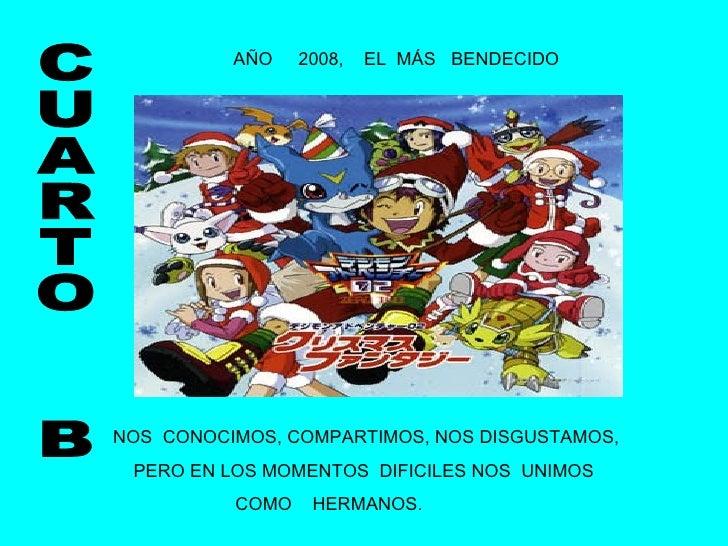 AÑO  2008,  EL  MÁS  BENDECIDO  NOS  CONOCIMOS, COMPARTIMOS, NOS DISGUSTAMOS, PERO EN LOS MOMENTOS  DIFICILES NOS  UNIMOS ...