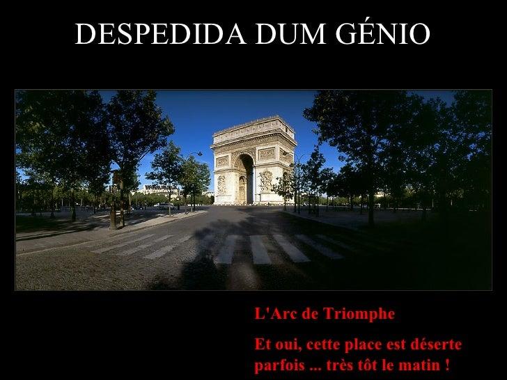 DESPEDIDA DUM GÉNIO L'Arc de Triomphe Et oui, cette place est déserte parfois ... très tôt le matin !