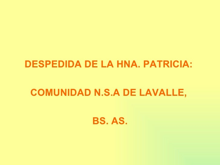 <ul><li>DESPEDIDA DE LA HNA. PATRICIA:  </li></ul><ul><li>COMUNIDAD N.S.A DE LAVALLE,  </li></ul><ul><li>BS. AS. </li></ul>
