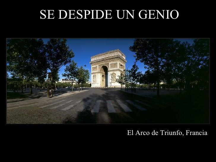 SE DESPIDE UN GENIO El Arco de  Triunfo, Francia