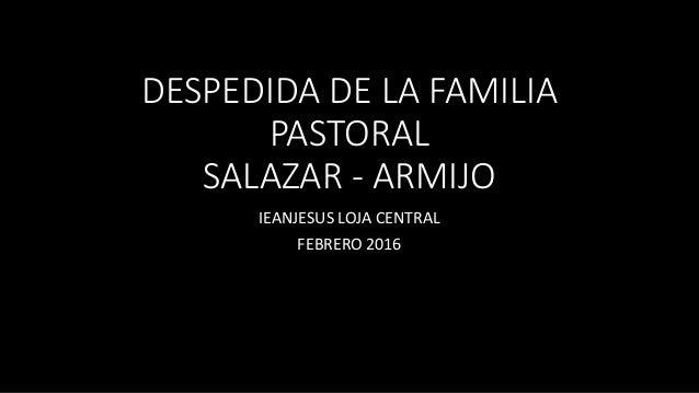 DESPEDIDA DE LA FAMILIA PASTORAL SALAZAR - ARMIJO IEANJESUS LOJA CENTRAL FEBRERO 2016