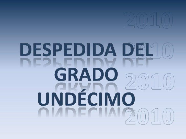 2010<br />2010<br />DESPEDIDA DEL GRADO UNDÉCIMO <br />2010<br />2010<br />