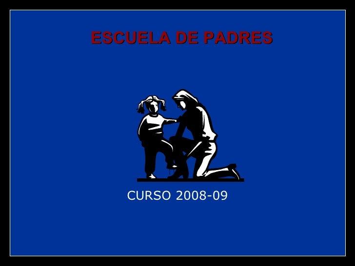 CURSO 2008-09 ESCUELA DE PADRES