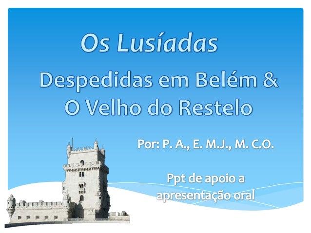 Leitura do TextoCanto IVDespedidas em Belém – Estofes 84 – 93O Velho do Restelo – Estrofes 94 – 104