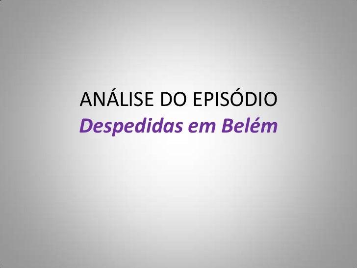 ANÁLISE DO EPISÓDIODespedidas emBelém<br />