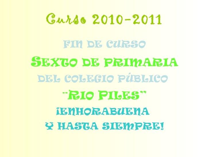 Curso 2010-2011 <ul><li>FIN DE CURSO </li></ul><ul><li>S EXTO DE PRIMARIA </li></ul><ul><li>DEL COLEGIO PÚBLICO   </li></u...