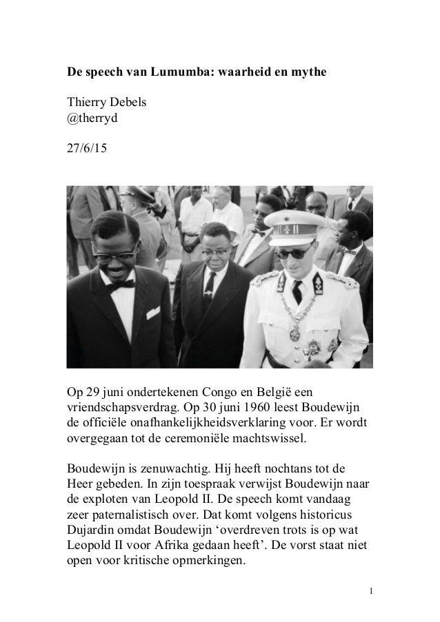 De speech van Lumumba: waarheid en mythe Thierry Debels @therryd 27/6/15 Op 29 juni ondertekenen Congo en België een vrien...