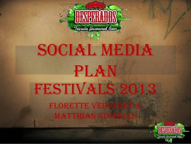 SOCIAL MEDIA PLAN  FESTIVALS 2013 FLORETTE VERVLOET & MATTHIAS STOFFELS