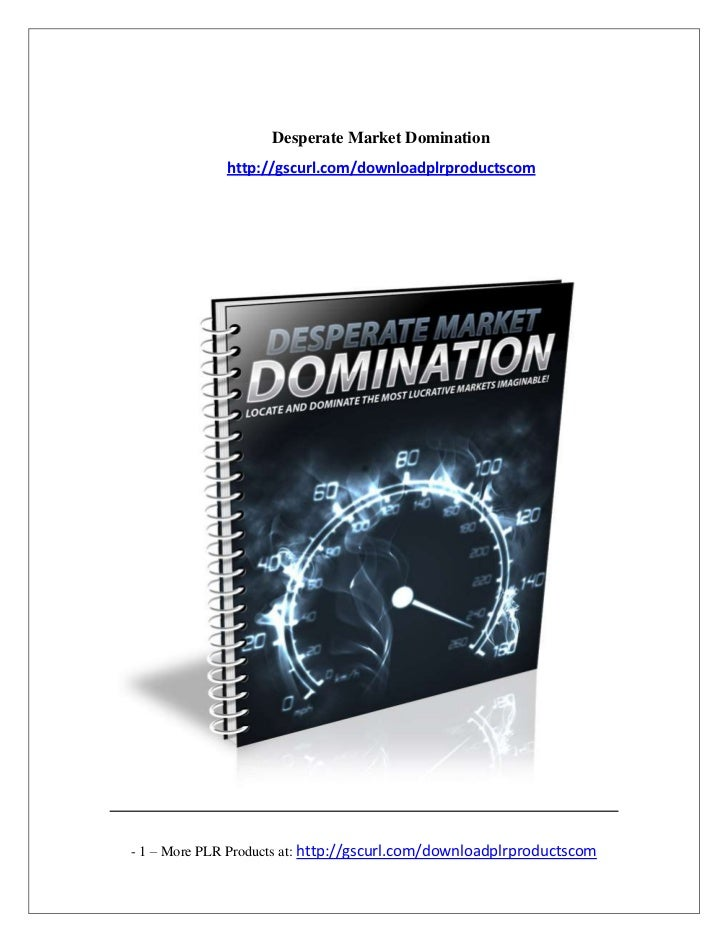 Desperate Market Domination             http://gscurl.com/downloadplrproductscom- 1 – More PLR Products at: http://gscurl....