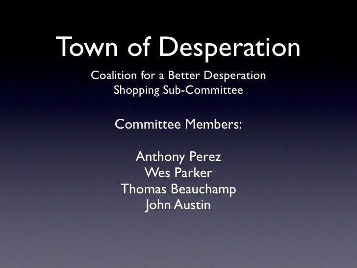 Town of Desperation   Coalition for a Better Desperation       Shopping Sub-Committee        Committee Members:           ...