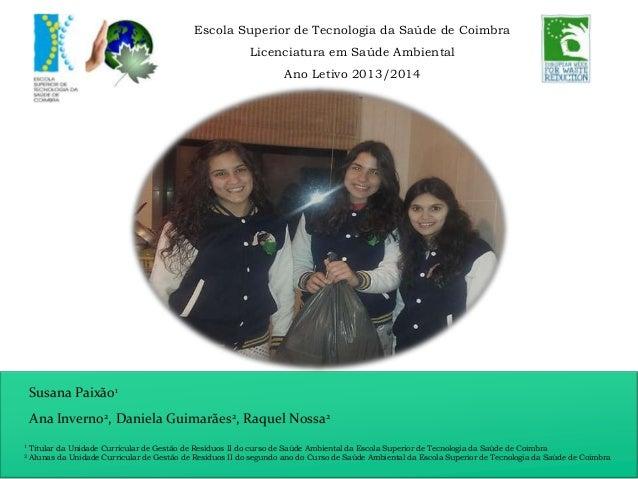 Escola Superior de Tecnologia da Saúde de Coimbra Licenciatura em Saúde Ambiental Ano Letivo 2013/2014 Susana Paixão1 Ana ...