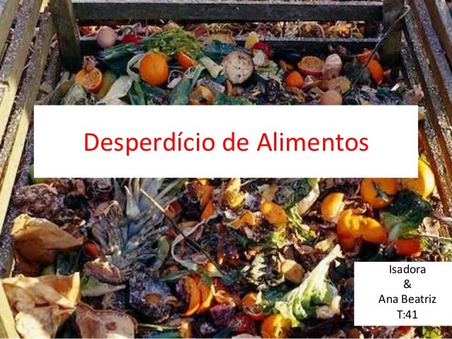 Desperdício de Alimentos                            Isadora                               &                           Ana ...