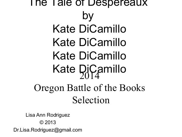The Tale of DespereauxbyKate DiCamilloKate DiCamilloKate DiCamilloKate DiCamilloLisa Ann Rodriguez© 2013Dr.Lisa.Rodriguez@...
