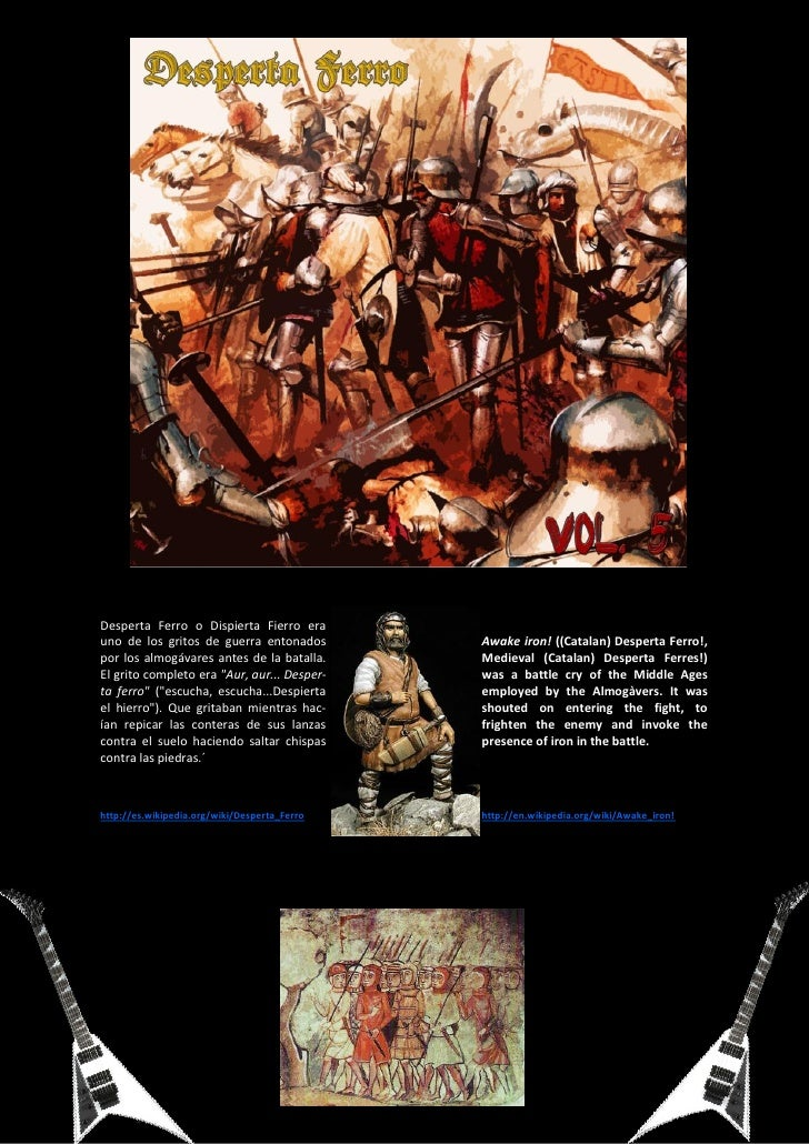 Desperta Ferro o Dispierta Fierro erauno de los gritos de guerra entonados         Awake iron! ((Catalan) Desperta Ferro!,...