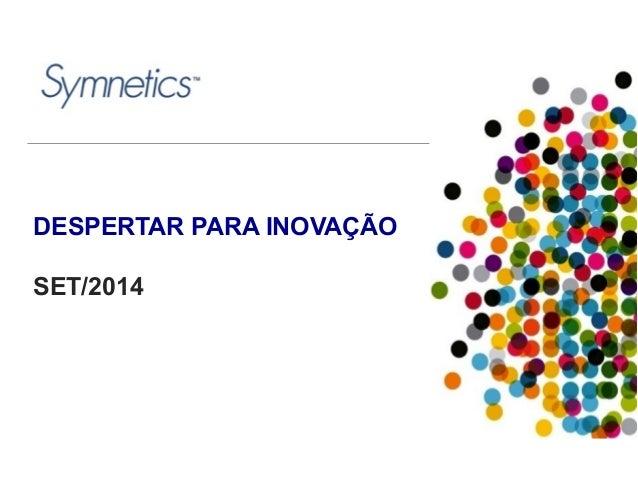 DESPERTAR PARA INOVAÇÃO  SET/2014  Copyright© 2013 Symnetics – Todos os direitos reservados