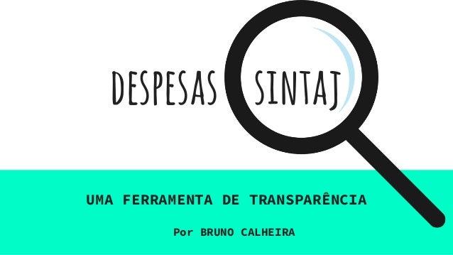 despesas sintaj UMA FERRAMENTA DE TRANSPARÊNCIA Por BRUNO CALHEIRA