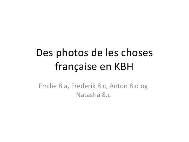 Des photos de les choses    française en KBHEmilie 8.a, Frederik 8.c, Anton 8.d og              Natasha 8.c