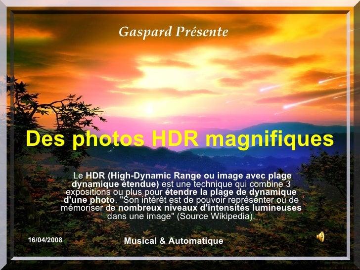 Des photos HDR magnifiques Le  HDR (High-Dynamic Range ou image avec plage dynamique étendue)  est une technique qui combi...