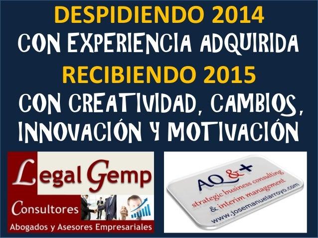 DESPIDIENDO 2014  CON EXPERIENCIA ADQUIRIDA  RECIBIENDO 2015  CON CREATIVIDAD, CAMBIOS, INNOVACIÓN Y MOTIVACIÓN