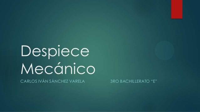 """DespieceMecánicoCARLOS IVÁN SÁNCHEZ VARELA 3RO BACHILLERATO """"E"""""""