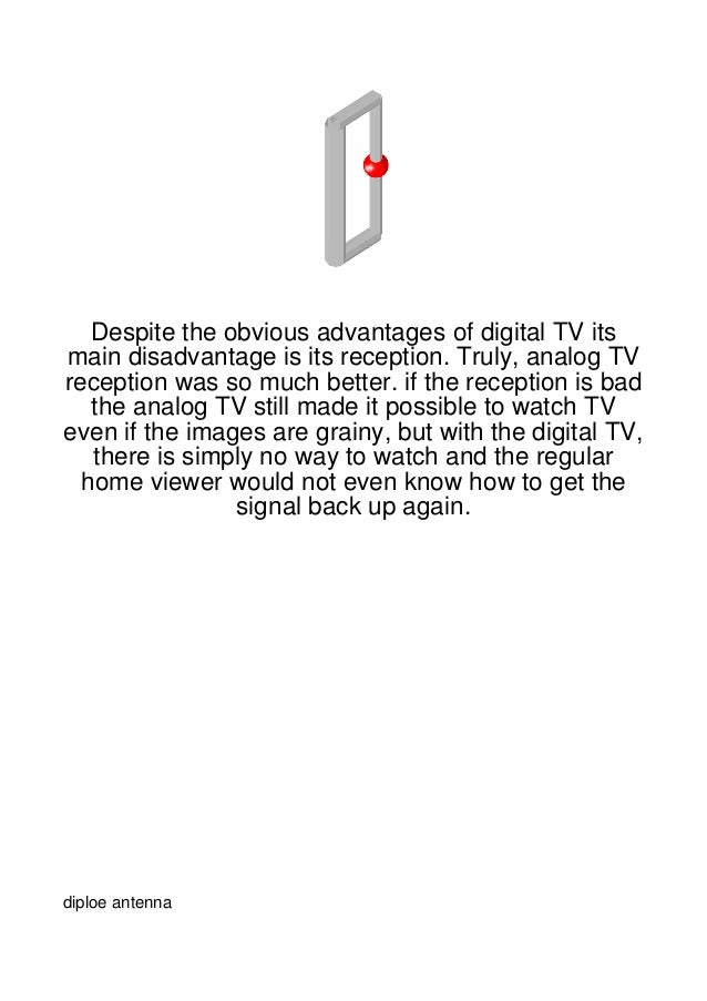 Despite the obvious advantages of digital TV itsmain disadvantage is its reception. Truly, analog TVreception was so much ...