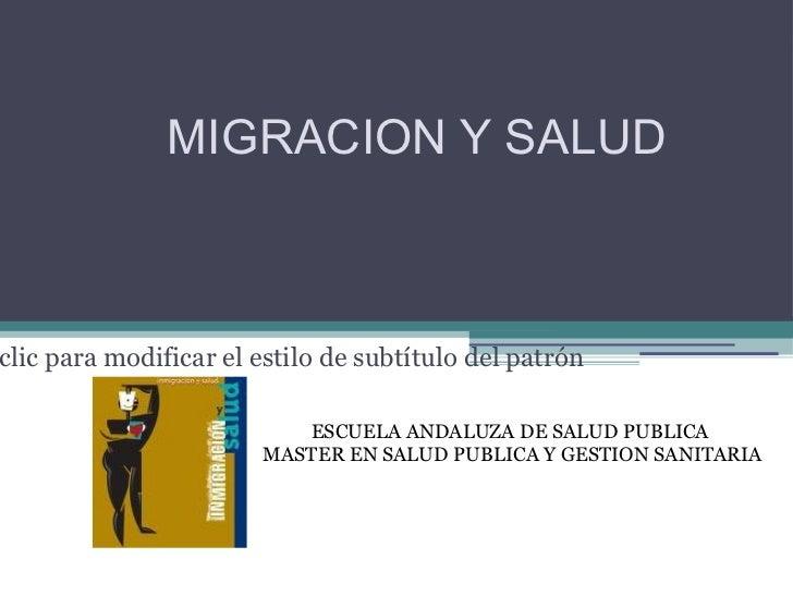 MIGRACION Y SALUD ESCUELA ANDALUZA DE SALUD PUBLICA  MASTER EN SALUD PUBLICA Y GESTION SANITARIA