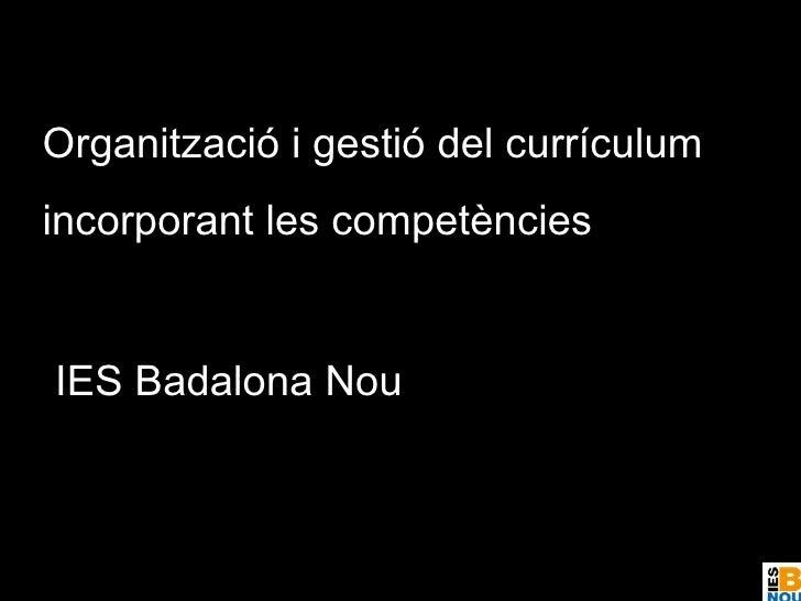 Organització i gestió del currículum incorporant les competències IES Badalona Nou