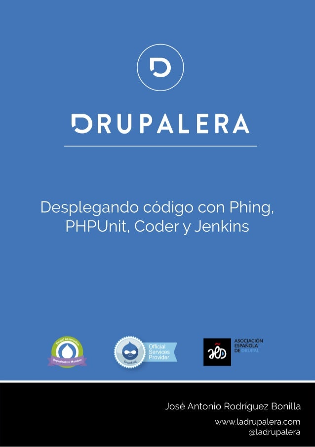 DesplegandocódigoconPhing, PHPUnit,CoderyJenkins www.ladrupalera.com @ladrupalera JoséAntonioRodríguezBonilla
