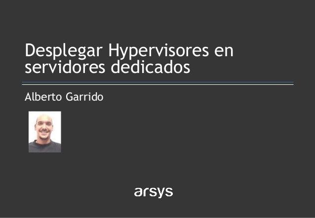 Alberto Garrido Desplegar Hypervisores en servidores dedicados
