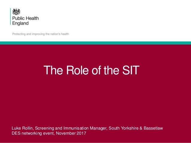 The Role of the SIT Luke Rollin, Screening and Immunisation Manager, South Yorkshire & Bassetlaw DES networking event, Nov...