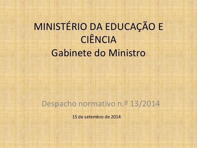 MINISTÉRIO DA EDUCAÇÃO E CIÊNCIA Gabinete do Ministro  Despacho normativo n.º 13/2014  15 de setembro de 2014