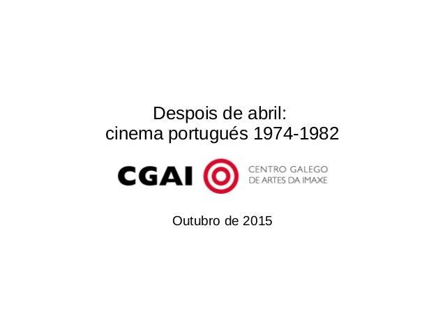 Despois de abril: cinema portugués 1974-1982 Outubro de 2015