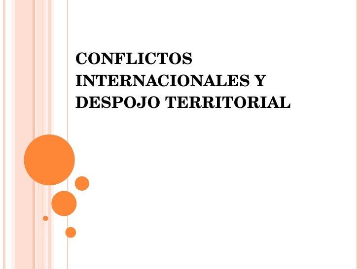 CONFLICTOS INTERNACIONALES Y DESPOJO TERRITORIAL