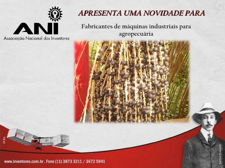 APRESENTA UMA NOVIDADE PARAFabricantes de máquinas industriais para             agropecuária