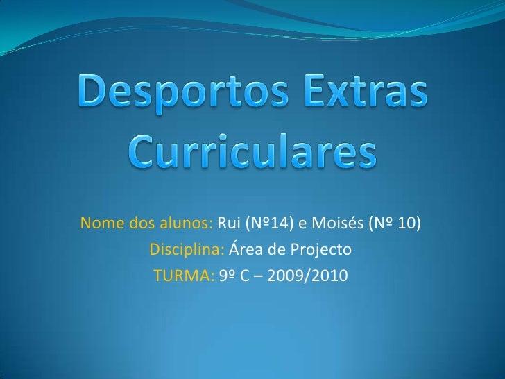 Desportos Extras Curriculares<br />Nome dos alunos: Rui (Nº14) e Moisés (Nº 10)<br />Disciplina: Área de Projecto<br />TUR...