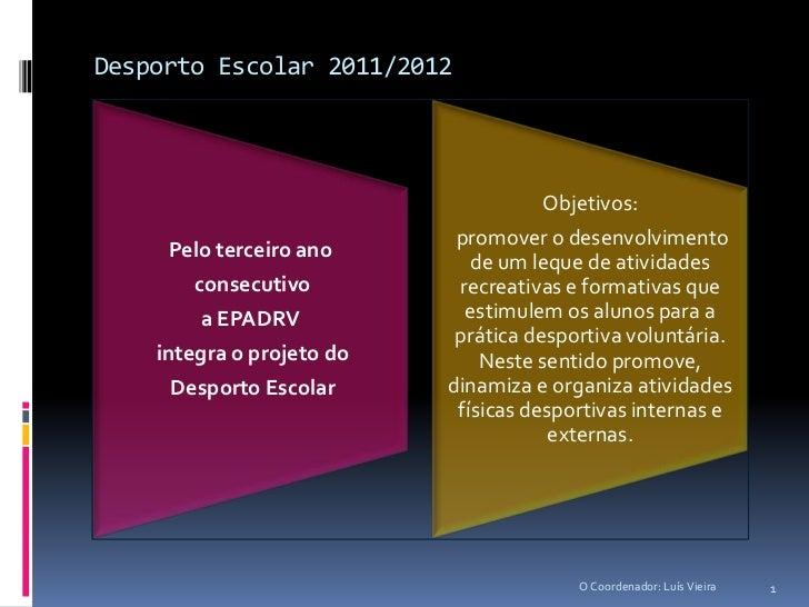 Desporto Escolar 2011/2012                                     Objetivos:                            promover o desenvolvi...