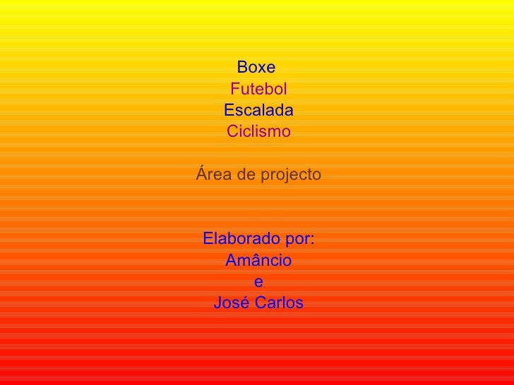 Boxe  Futebol Escalada Ciclismo Área de projecto Elaborado por: Amâncio e José Carlos