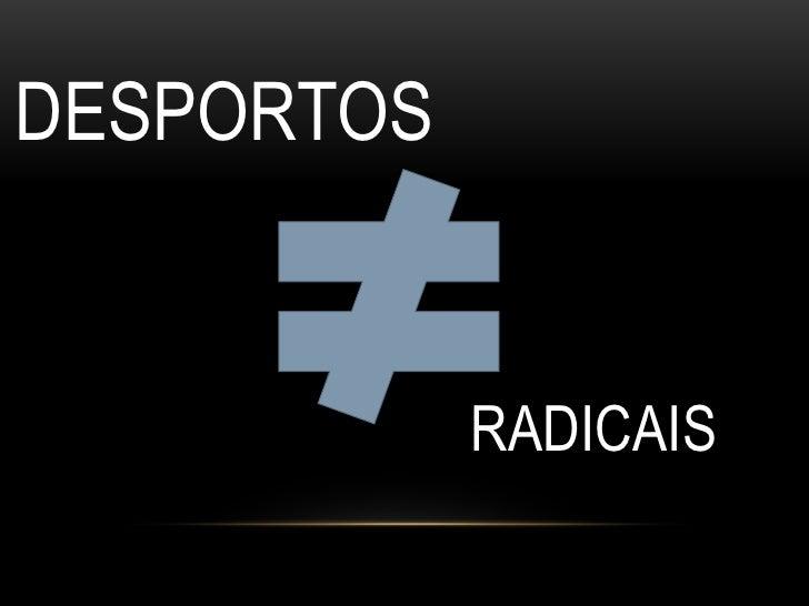 Desportos <br />RADICAIS<br />