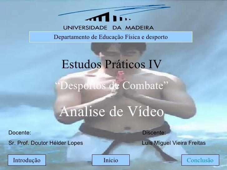 """Inicio Departamento de Educação Física e desporto Estudos Práticos IV """" Desportos de Combate"""" Analise de Vídeo Docente:  D..."""
