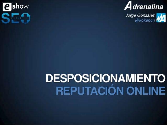 drenalina Jorge González @kokebcn  DESPOSICIONAMIENTO REPUTACIÓN ONLINE
