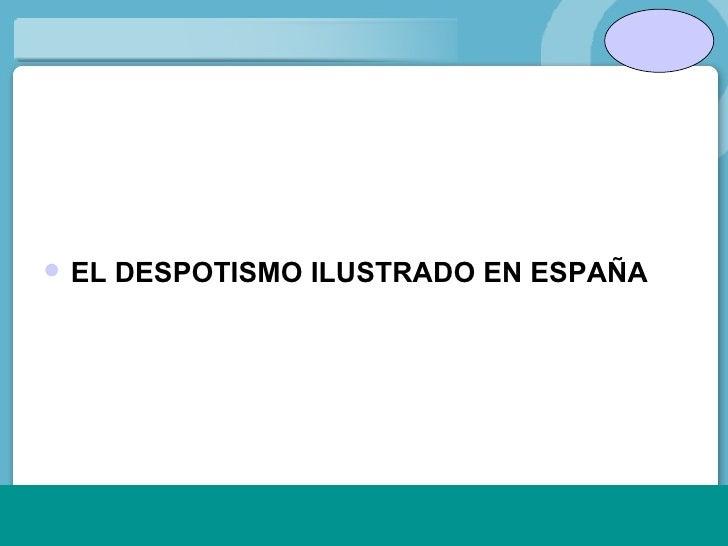 <ul><li>EL DESPOTISMO ILUSTRADO EN ESPAÑA </li></ul>