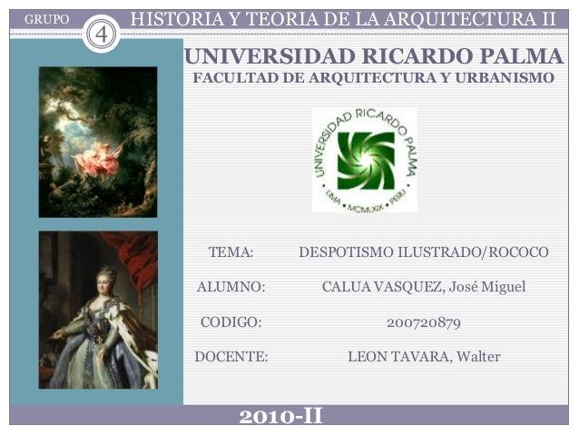 GRUPO 2010-II UNIVERSIDAD RICARDO PALMA FACULTAD DE ARQUITECTURA Y URBANISMO TEMA: ALUMNO: CODIGO: DOCENTE: DESPOTISMO ILU...