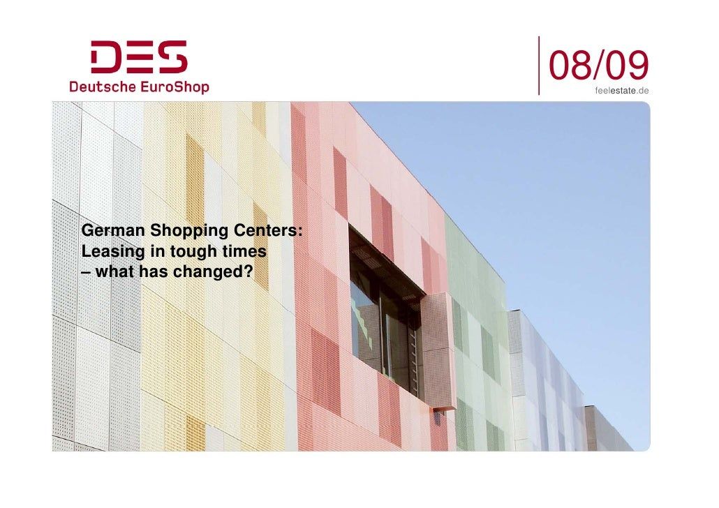 08/09                              feelestate.de     German Shopping Centers: Leasing in tough times – what has changed?