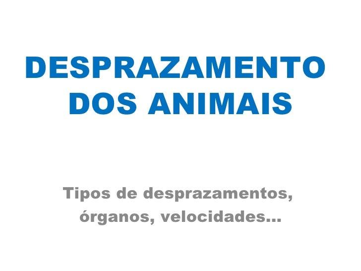 DESPRAZAMENTO  DOS ANIMAIS Tipos de desprazamentos,   órganos, velocidades...