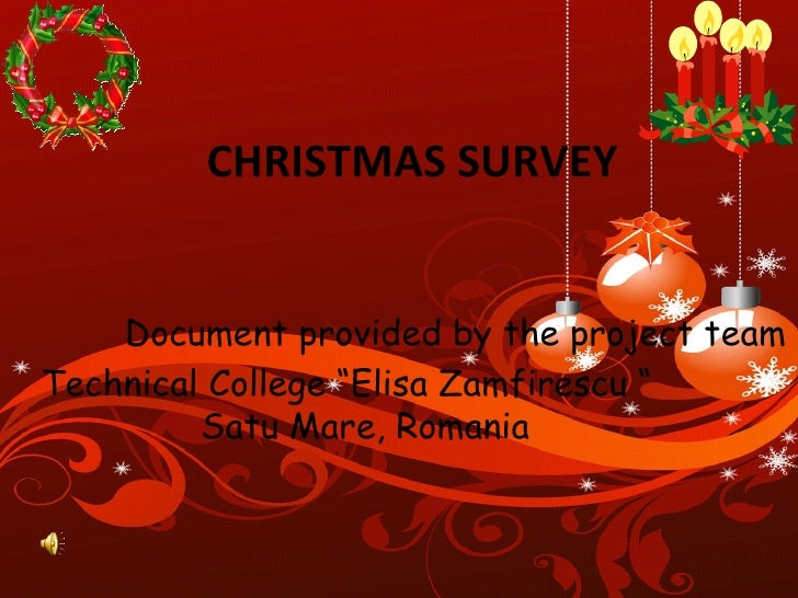 "CHRISTMAS SURVEY Document provided by the project team  Technical College ""Elisa Zamfirescu ""  Satu Mare, Romania"