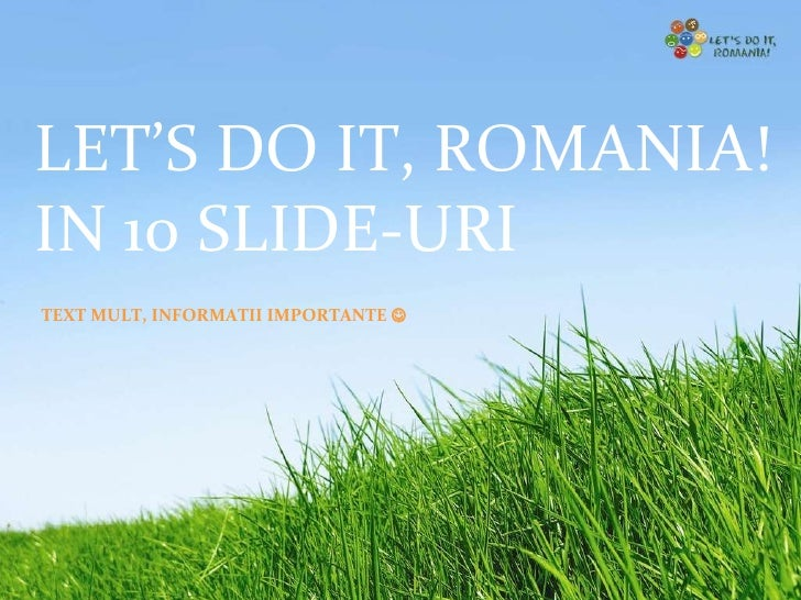 DESPRE LDIR IN 10 SLIDE-URI LET'S DO IT, ROMANIA!  IN 10 SLIDE-URI TEXT MULT, INFORMATII IMPORTANTE  