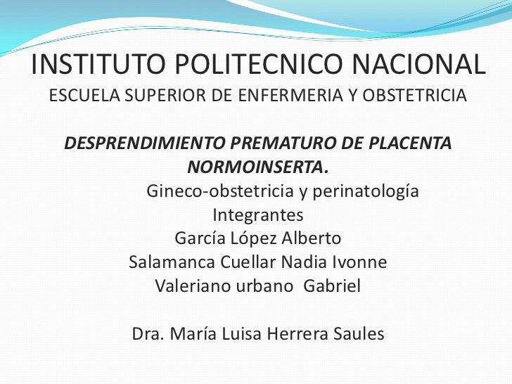 INSTITUTO POLITECNICO NACIONAL ESCUELA SUPERIOR DE ENFERMERIA Y OBSTETRICIA  DESPRENDIMIENTO PREMATURO DE PLACENTA        ...