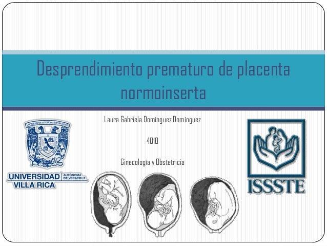 Desprendimiento prematuro de placenta            normoinserta         Laura Gabriela Domínguez Domínguez                  ...