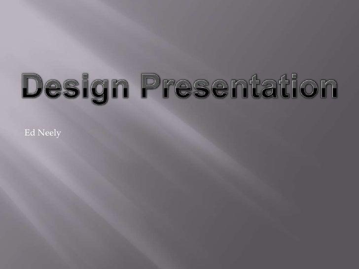 Design Presentation<br />Ed Neely<br />